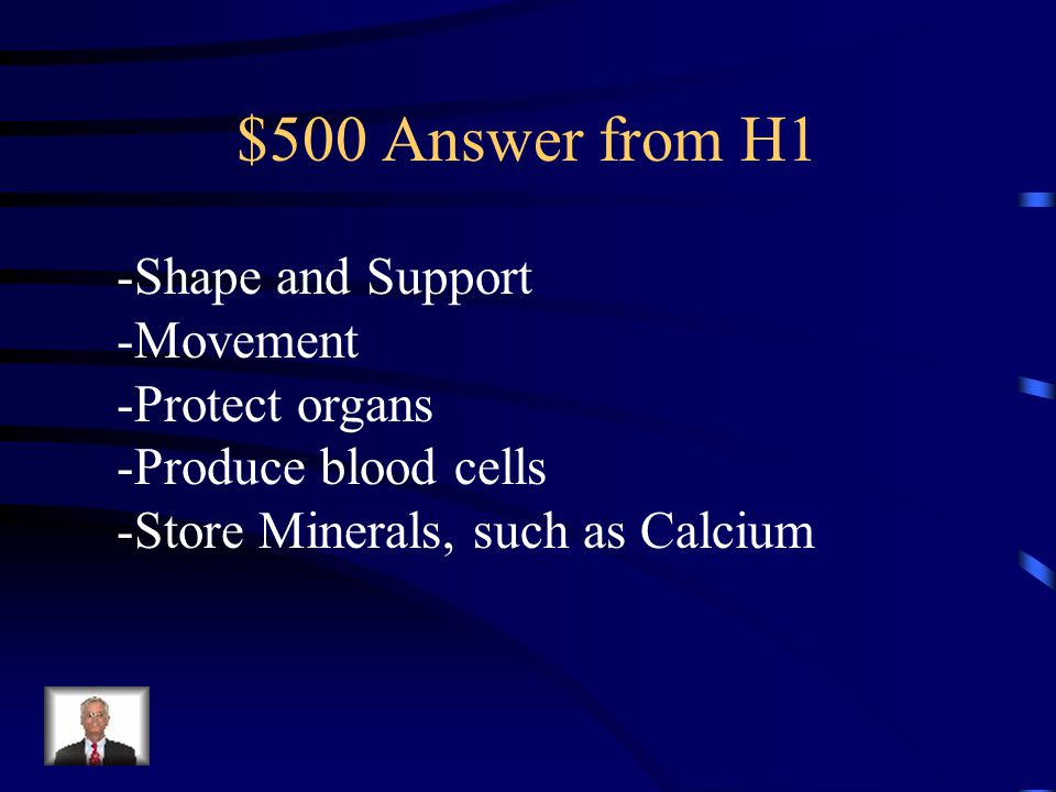 $500 Question from H1 Name 3 of the 5 functions Of the skeletal system.