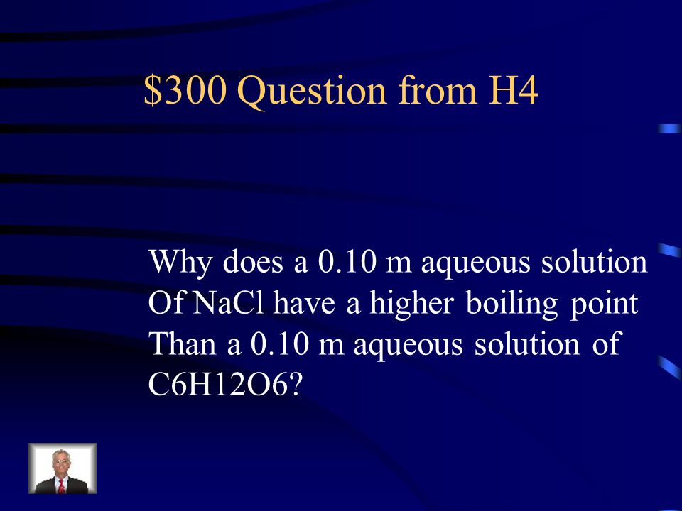 $200 Answer from H4 No. Would have a different mol Value and therefore a different Molality affecting Fp and Bp.