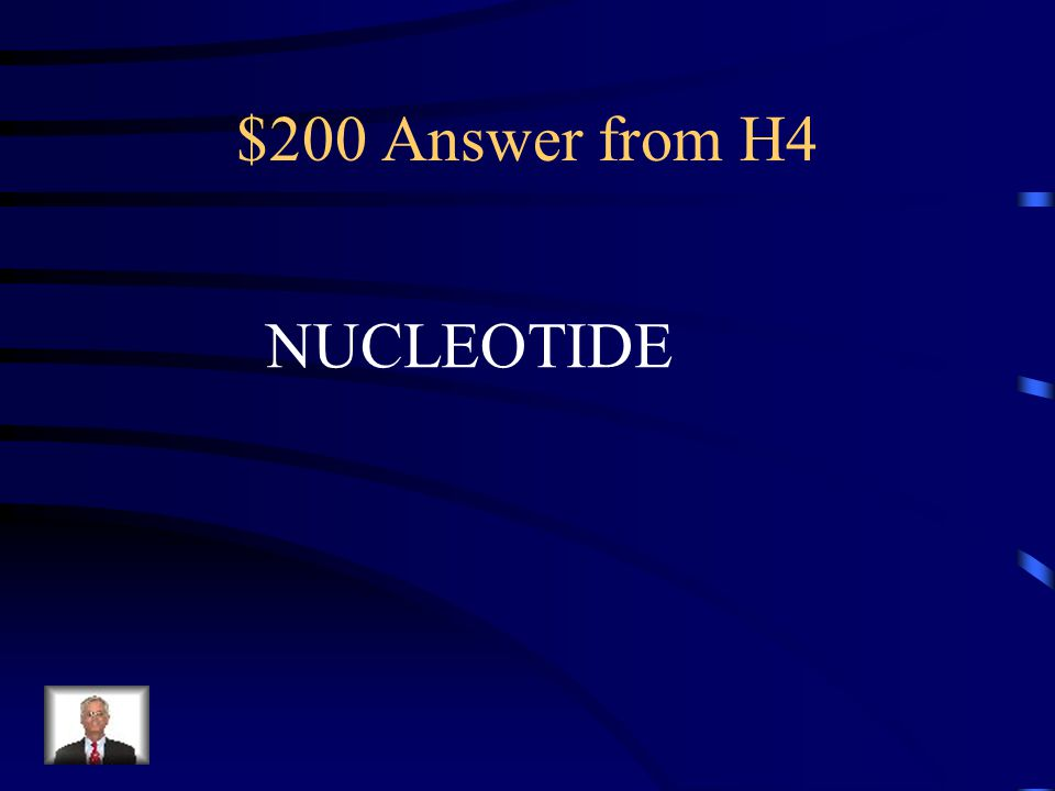 $200 Question from H4 What is the basic UNIT of DNA *hint: consists of 3 parts