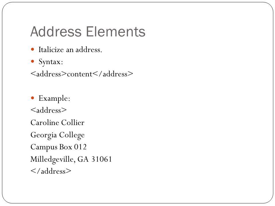 Address Elements Italicize an address.