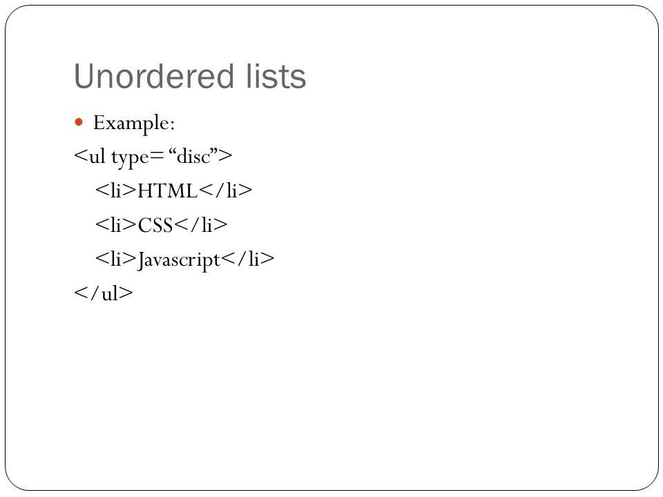 Unordered lists Example: HTML CSS Javascript