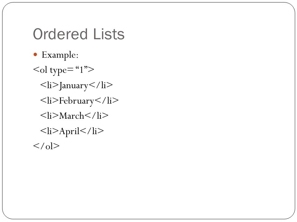 Ordered Lists Example: January February March April