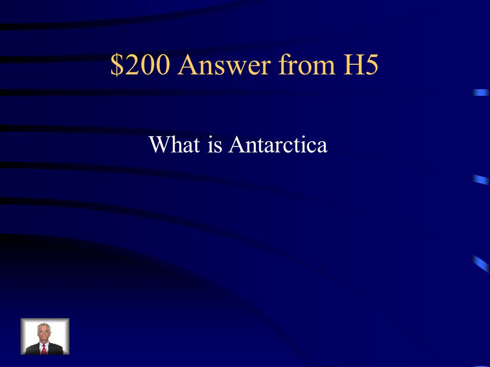 $200 Answer from H5 What is Antarctica