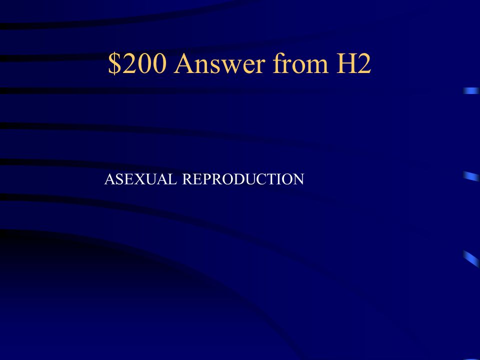 $200 Question from H2 What type of reproduction involves Only one parent