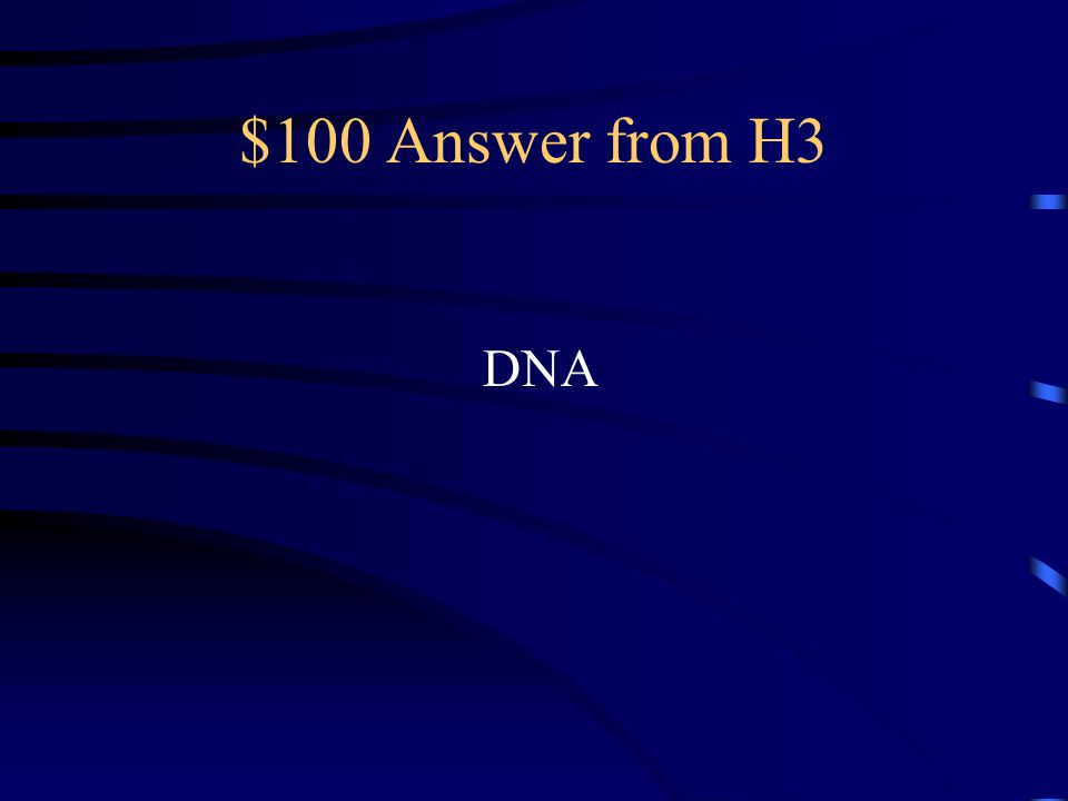 $100 Question from H3 Chromosomes are made up of Protein and xxxxx
