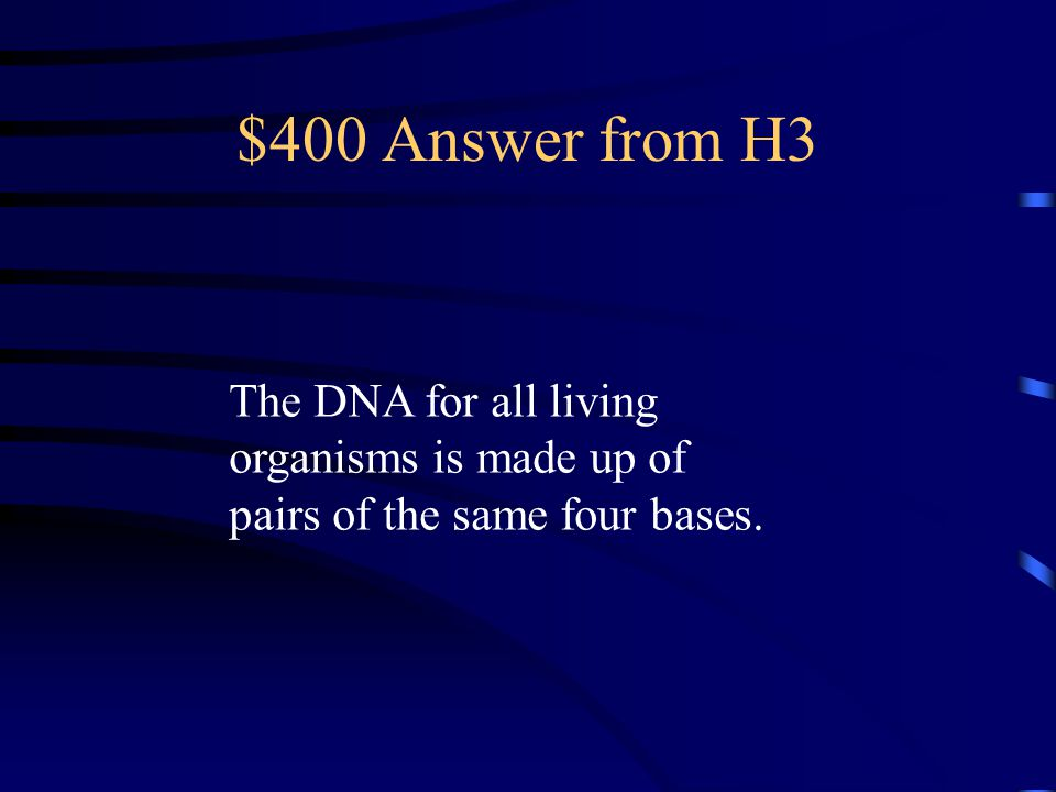 $400 Question from H3 What is TRUE for the DNA of ALL living things