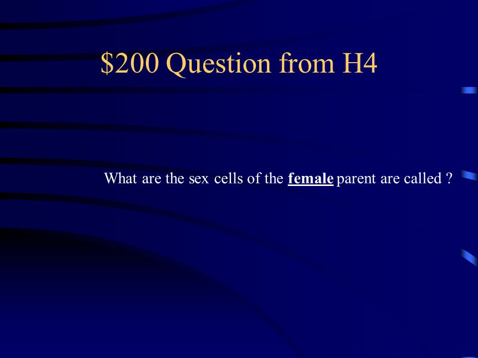 $100 Answer from H4 Sexual Reproduction