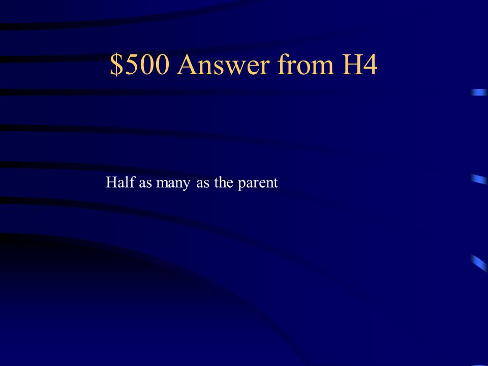 $500 Question from H4 How many chromosomes are Found in a sex cell
