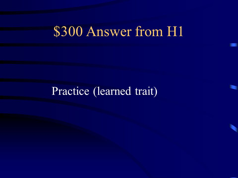 $300 Question from H1 How do organisms develop Characteristics that they didn't inherit