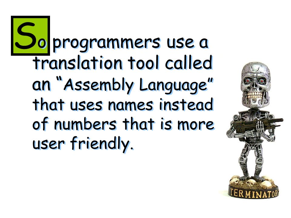 o programmers use a translation tool called an Assembly Language that uses names instead of numbers that is more user friendly.