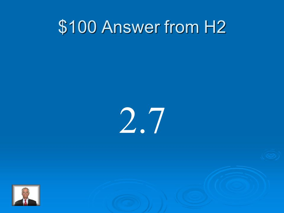 $100 Question from H2 2.4 + 0.3