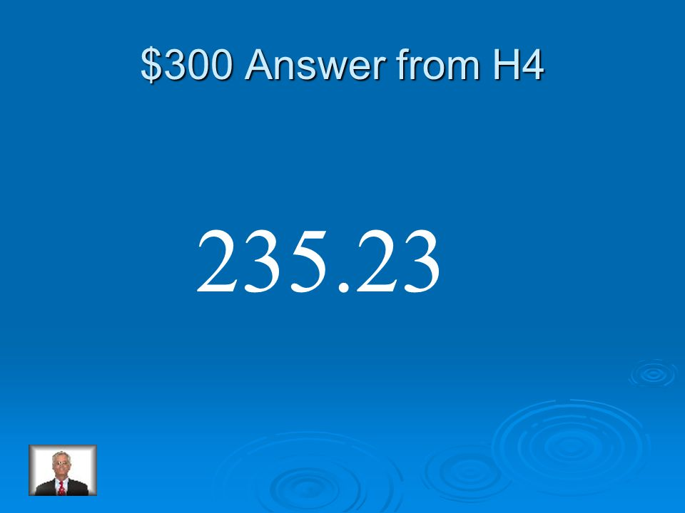 $300 Question from H4 549.26 -314.03