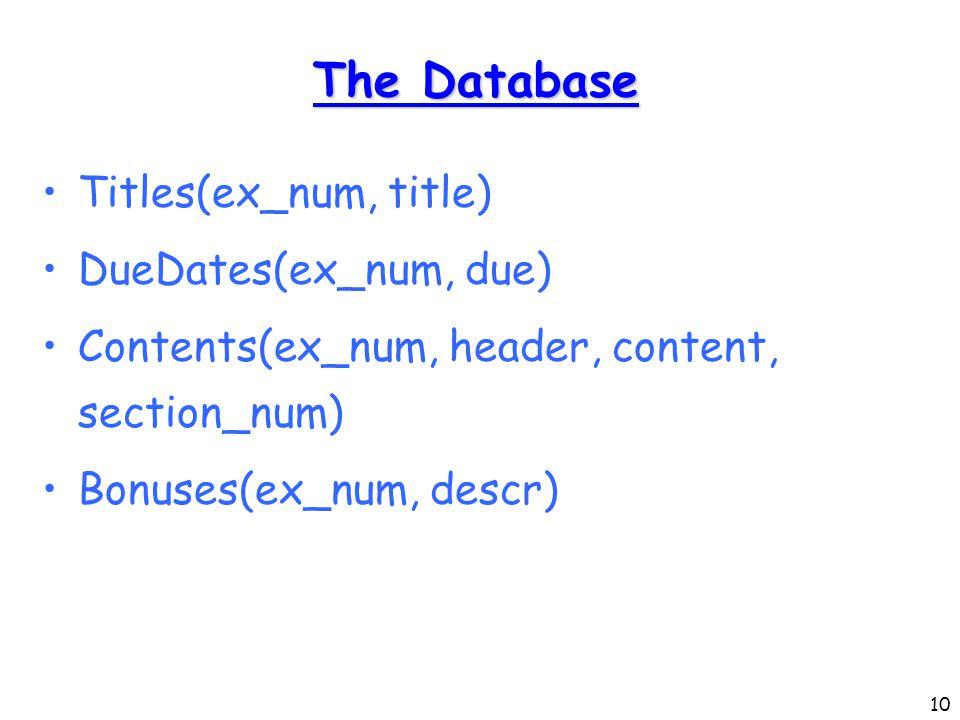 10 The Database Titles(ex_num, title) DueDates(ex_num, due) Contents(ex_num, header, content, section_num) Bonuses(ex_num, descr)