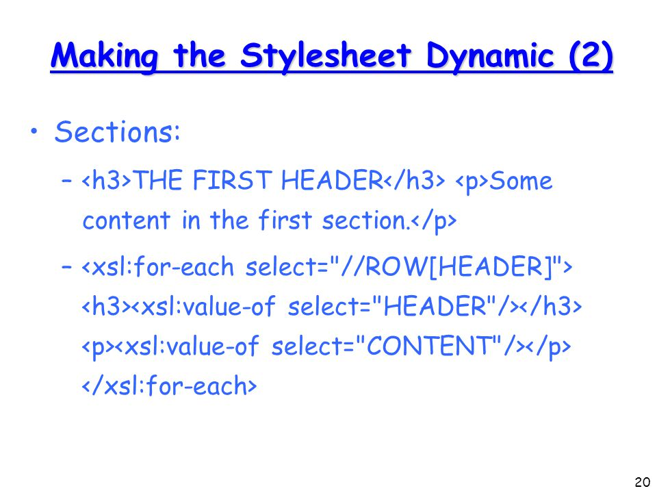 20 Making the Stylesheet Dynamic (2) Sections: – THE FIRST HEADER Some content in the first section.