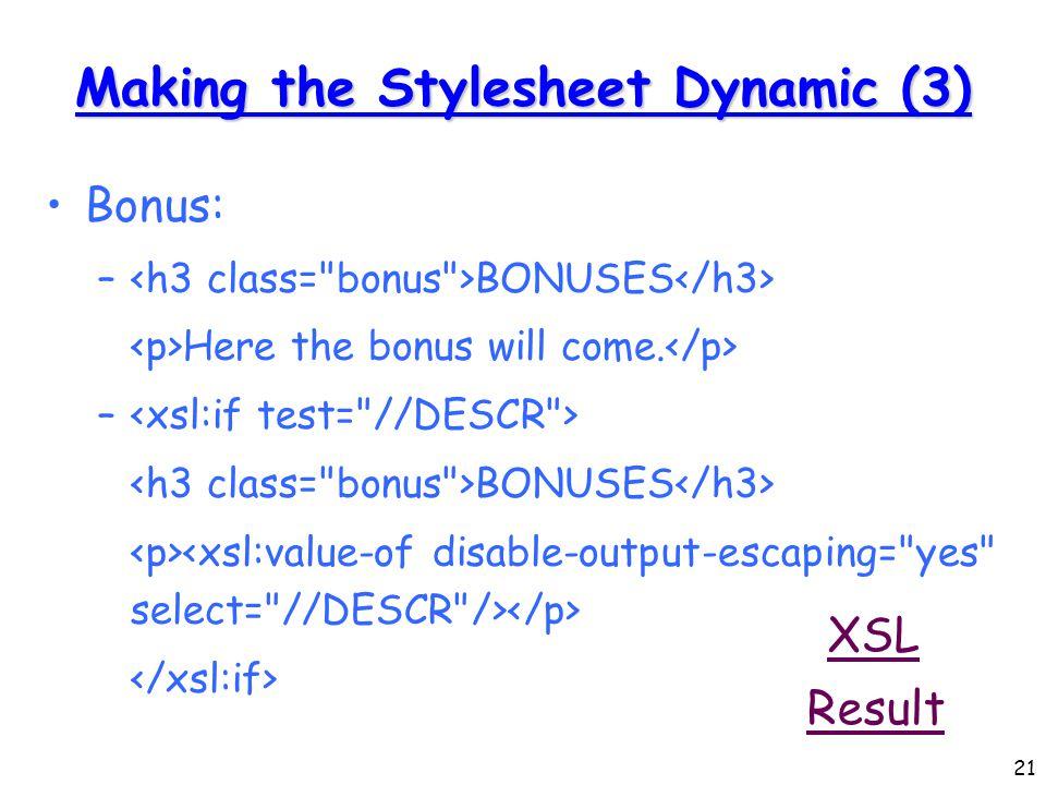 21 Making the Stylesheet Dynamic (3) Bonus: – BONUSES Here the bonus will come.