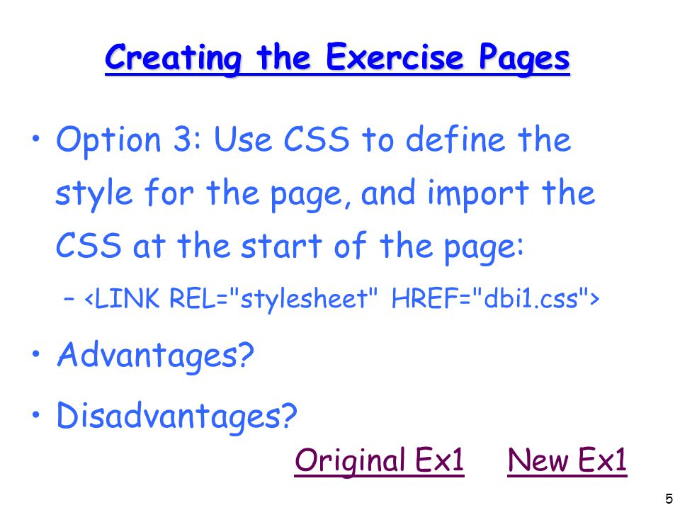 6 Separating Style from Content Using Option 3, we have separated the content from the style to a large degree: –an HTML expert can create the CSS definitions –we simply import the CSS –the CSS can be used throughout the site –the CSS can be switched