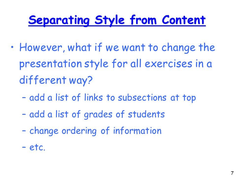 7 Separating Style from Content However, what if we want to change the presentation style for all exercises in a different way.