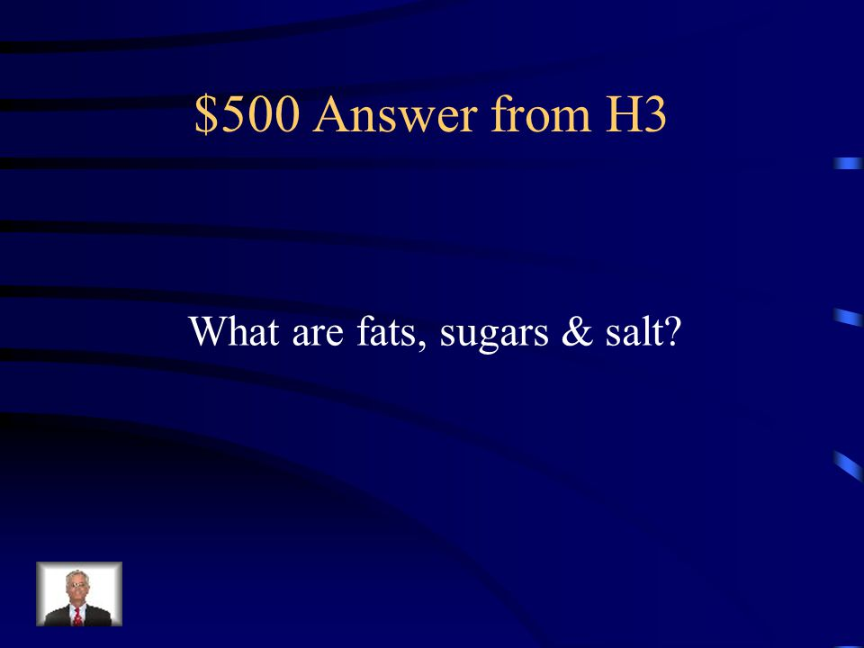 $500 Question from H3 3 things that should be limited in the diet to maintain good health.