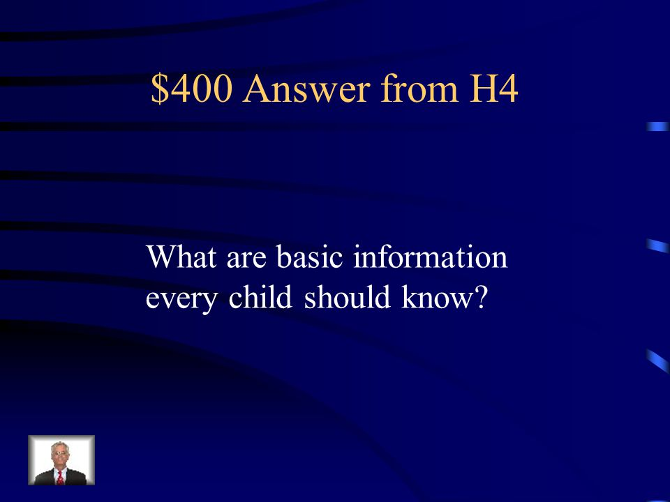 $400 Question from H4 Full name, address, phone #, local emergency #s, parent contact #.