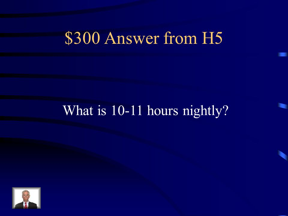 $300 Question from H5 The national sleep foundation recommendation for children and amount of sleep per day.
