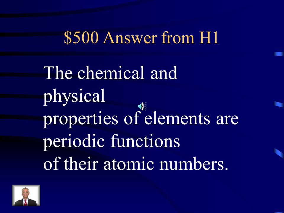 $500 Question from H1 What does the periodic law state