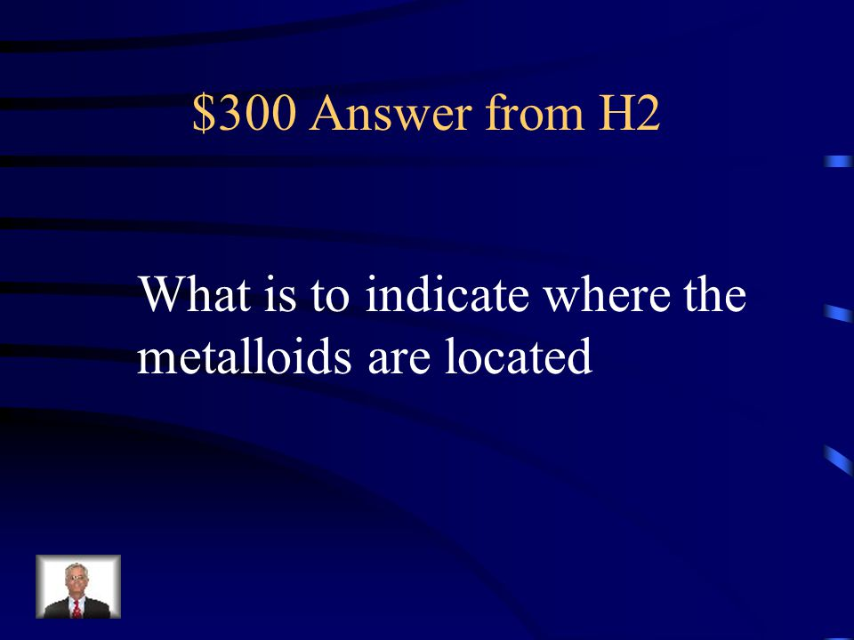 $300 Question from H2 What is the purpose of the zigzag line on the periodic table