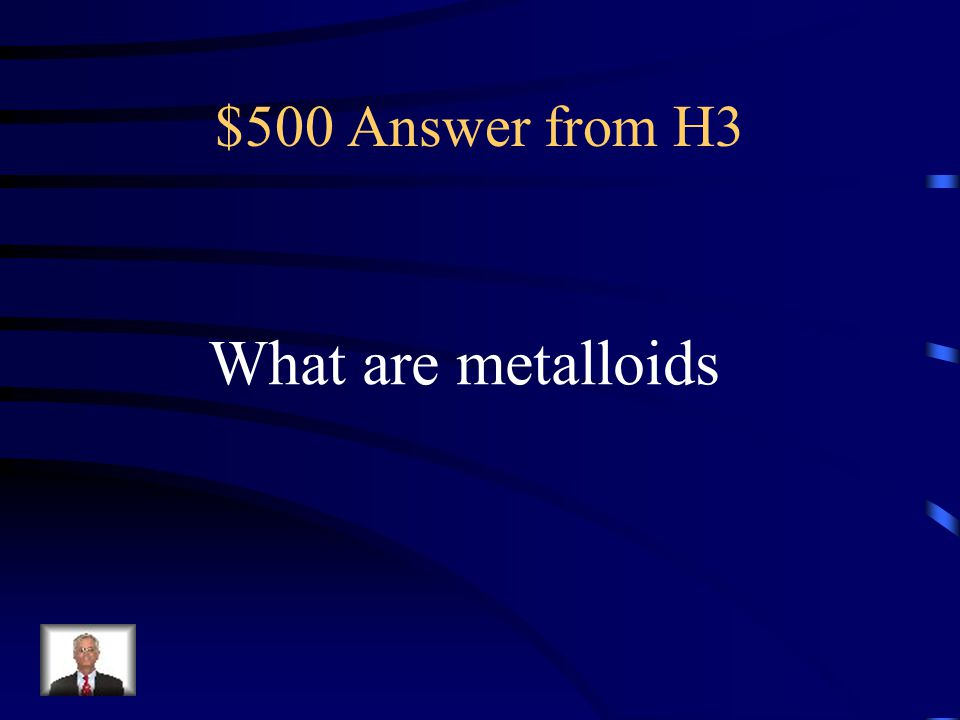 $500 Question from H3 Which of the three major categories of Elements has a half complete set of electrons?