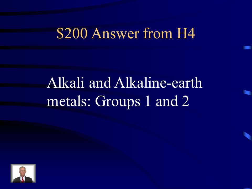 $200 Question from H4 What 2 groups are the most reactive metals found?