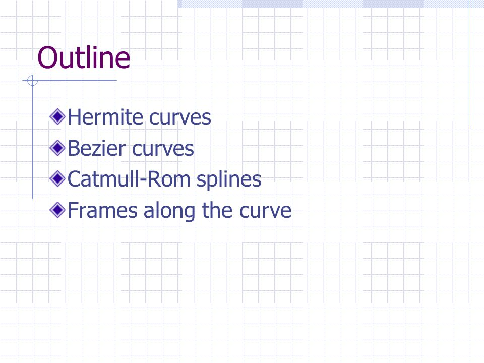 Outline Hermite curves Bezier curves Catmull-Rom splines Frames along the curve