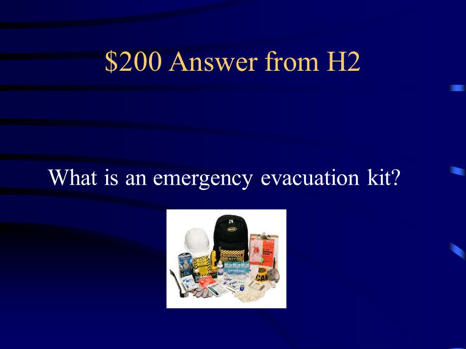 $200 Question from H2 You should have one of these At home, in your car, and at your Office.