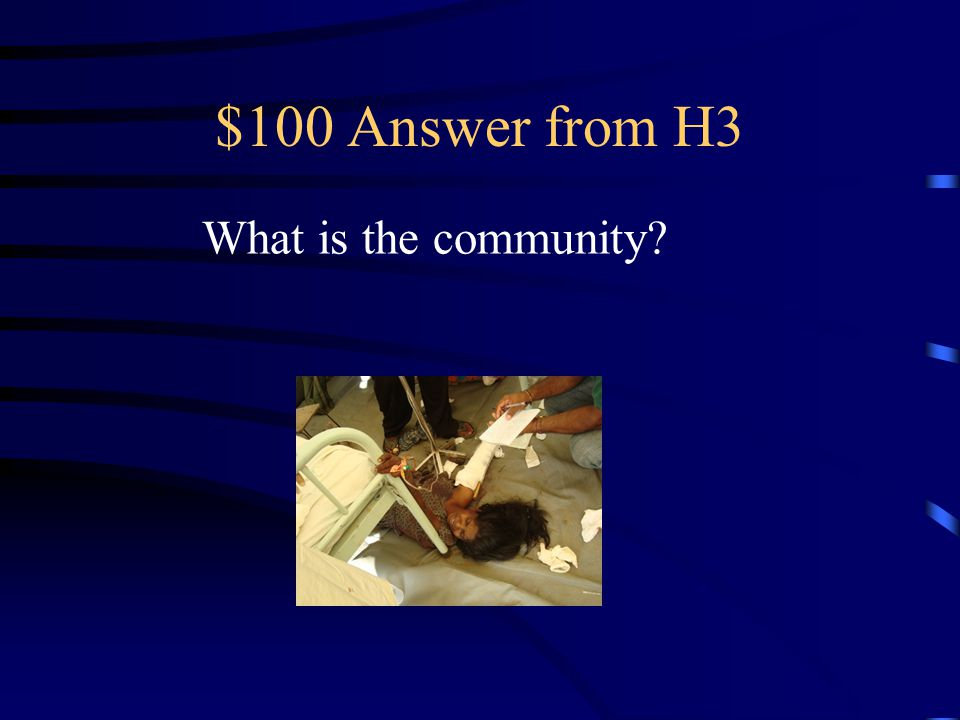 $100 Question from H3 The first individuals to respond to a disaster.