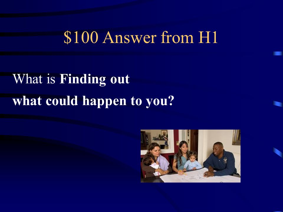 $100 Question from H1 By learning what your risks may be, you can prepare for the disaster most likely to occur in your area.