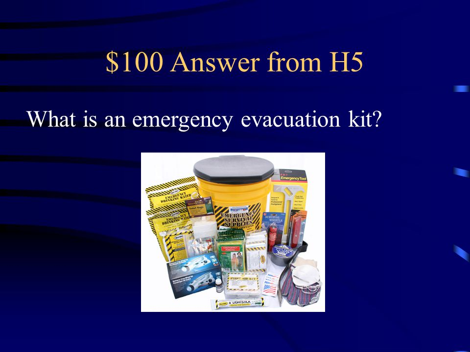 $100 Question from H5 A collection of basic items that members of a household may need in a disaster