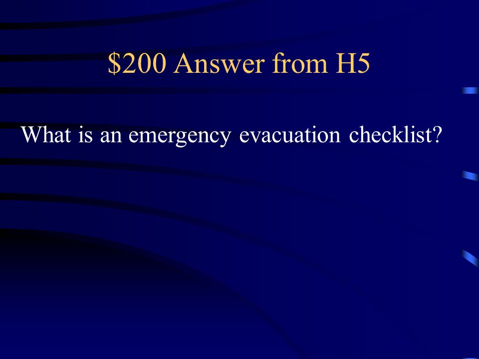 $200 Question from H5 Food and Water (for three to seven days – if time permits) ___ Manual can opener ___ Non-perishable, ready-to-eat food ___ Pet food ___ Pet treats ___ Water (at least 1 gallon per person and pet per day) Clothing (season appropriate - if time permits) ___ Change of clothing for each person (for 1 to 7 days) ___ ___ Additional Items to Take (if time permits) ___ Cameras and extra batteries ___ Cell phones ___ Money ___ Cash – Credit Cards ___ Checkbooks