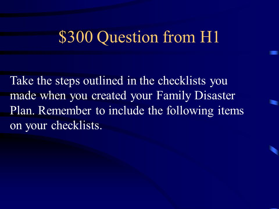 $200 Answer from H1 What is a Family Disaster Plan