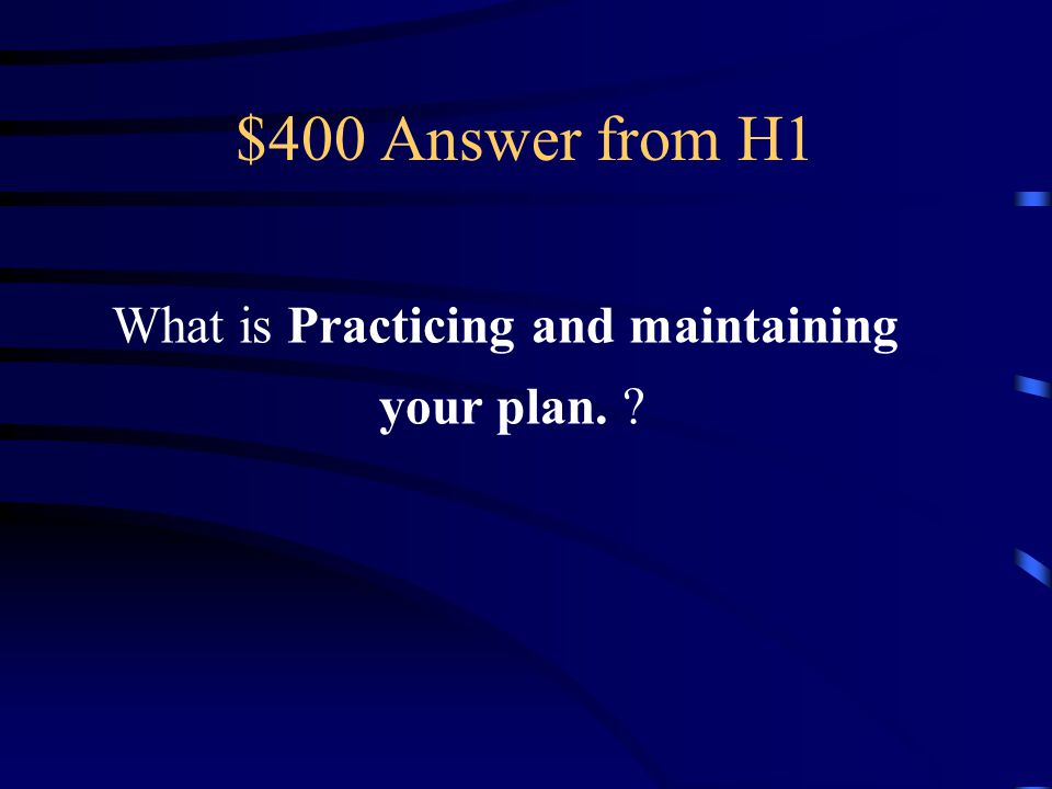 $400 Question from H1 Practicing your plan will help you instinctively make the appropriate response during an actual emergency.