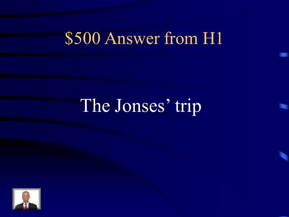 $500 Question from H1 A trip belonging to the Mr. Jones and his family