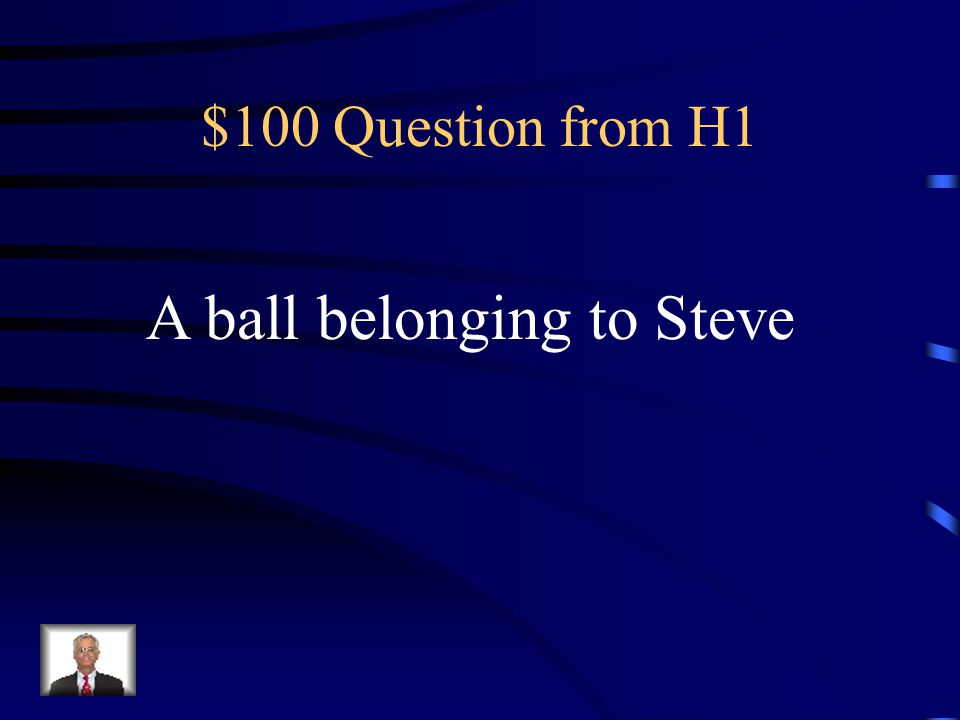 $100 Question from H1 A ball belonging to Steve