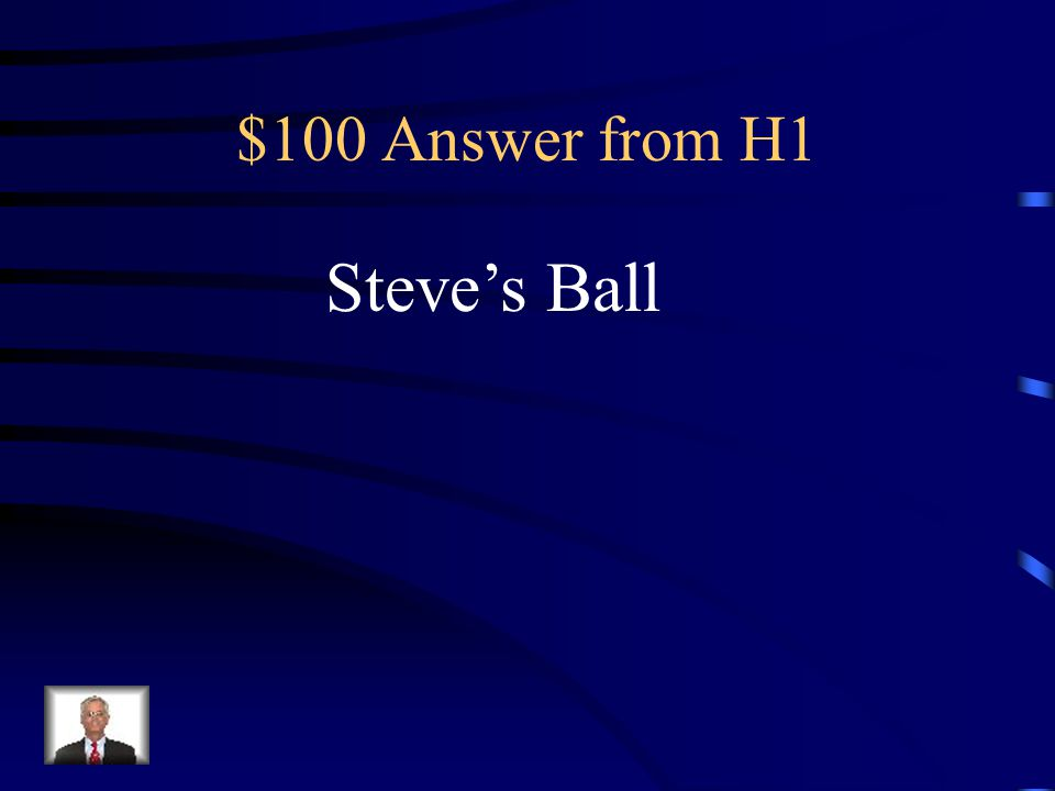 $100 Answer from H1 Steve's Ball