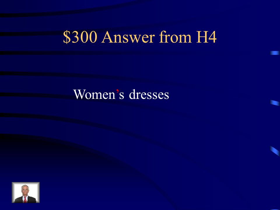$300 Question from H4 The womens dresses were beautiful.