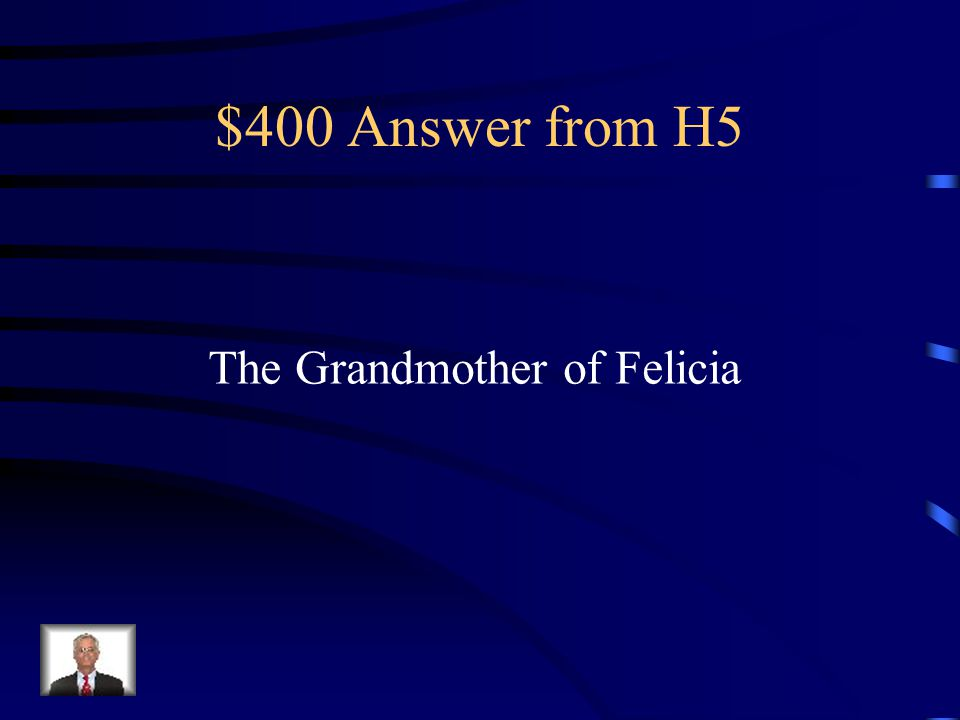 $400 Question from H5 Felicia's grandmother