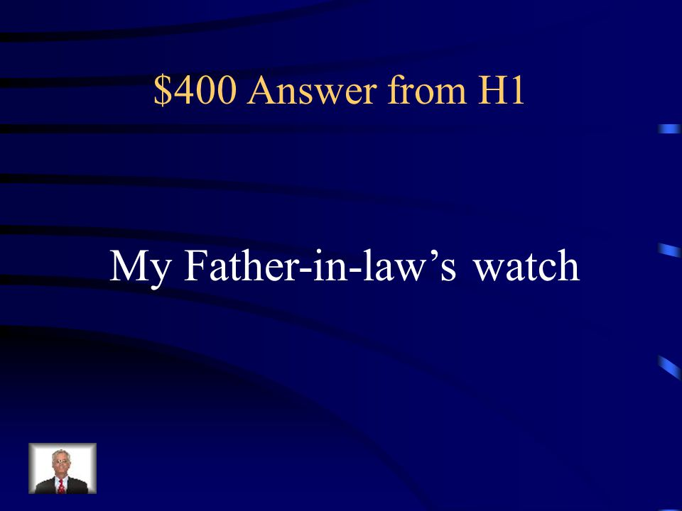 $400 Answer from H1 My Father-in-law's watch