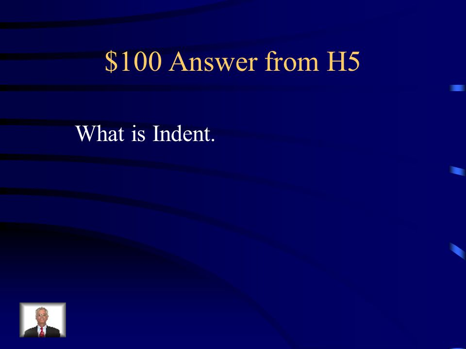 $100 Question from H5 Specifies where data is lined up within the cell.