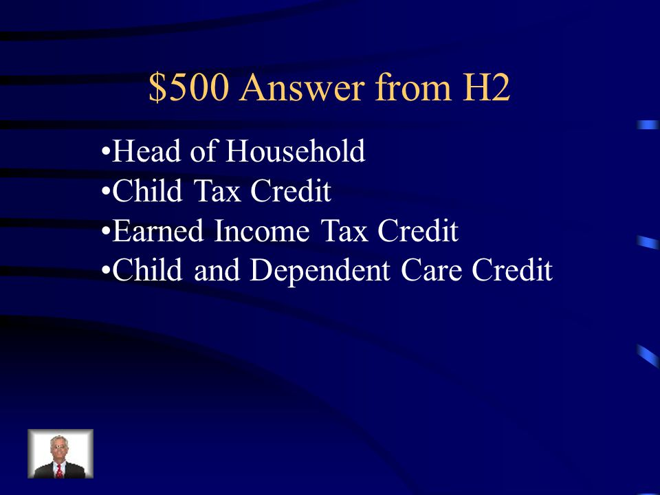 $500 Question from H2 Name one tax benefit that is linked to the dependency exemption