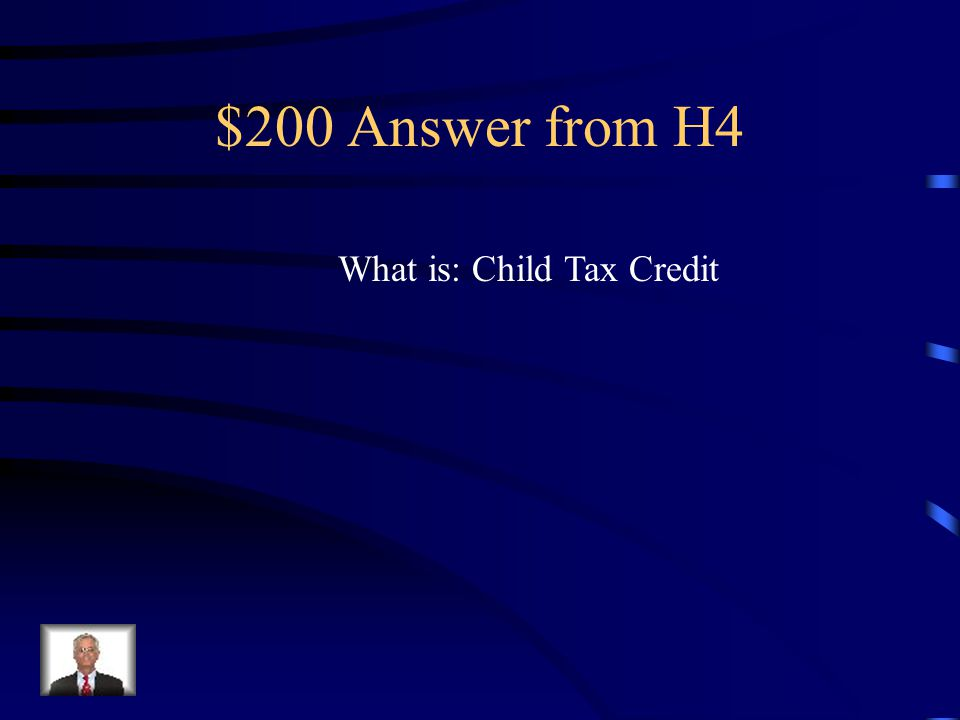 $200 Question from H4 This credit is automatic for a dependent child under 17 who lived with the taxpayer more than half the year