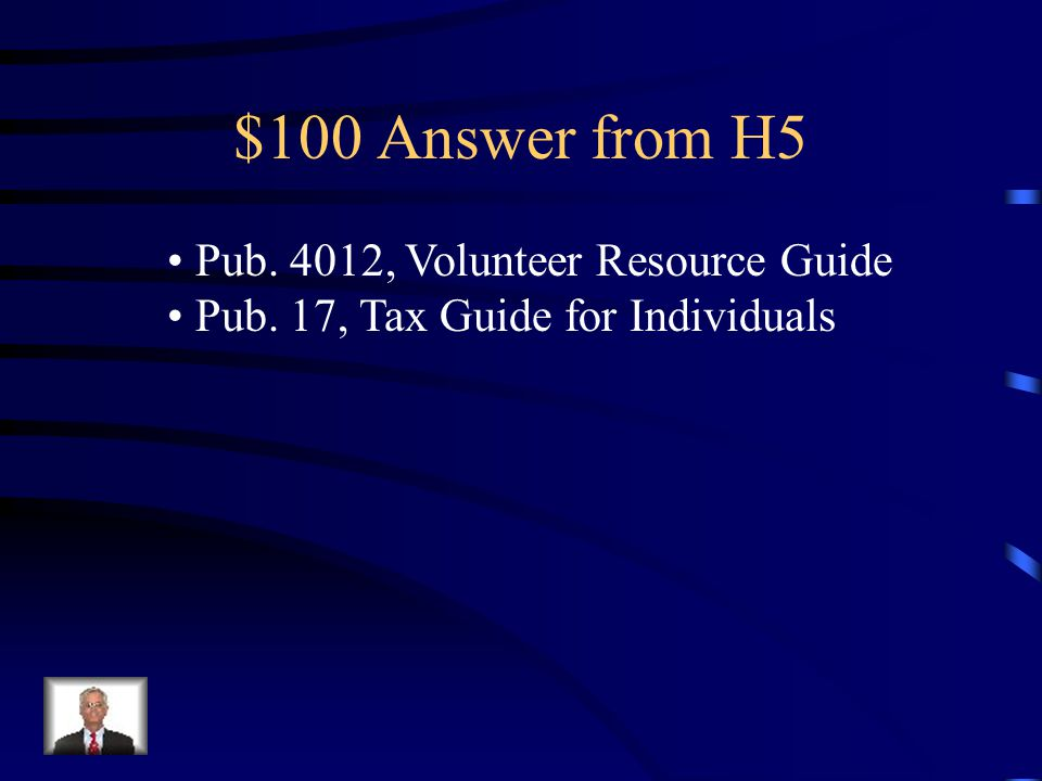 $100 Question from H5 Main reference materials used by VITA tax preparers to determine and apply the tax law correctly