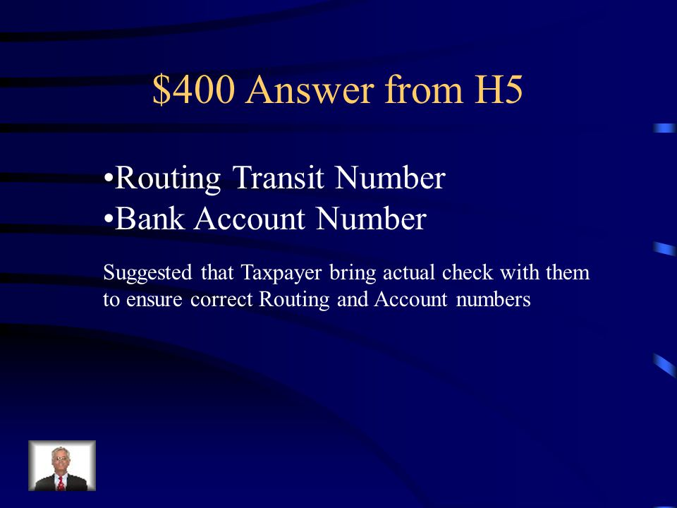 $400 Question from H5 A taxpayer must provide this information in order to receive their refund through Direct Deposit