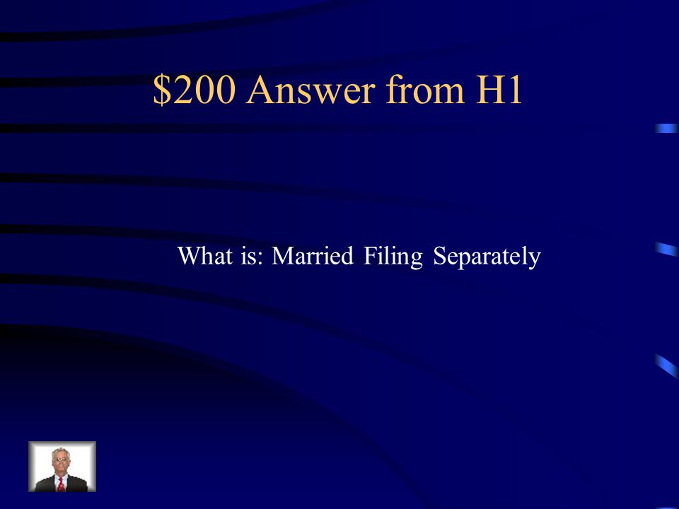 $200 Answer from H1 What is: Married Filing Separately