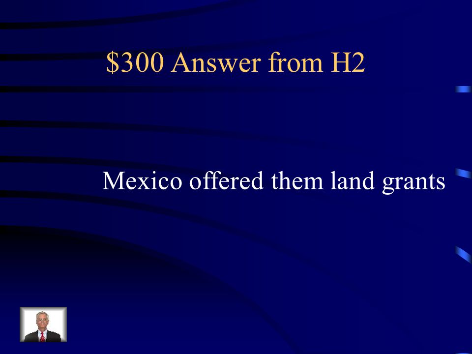 $300 Question from H2 Americans came south to Texas in the 1820s because