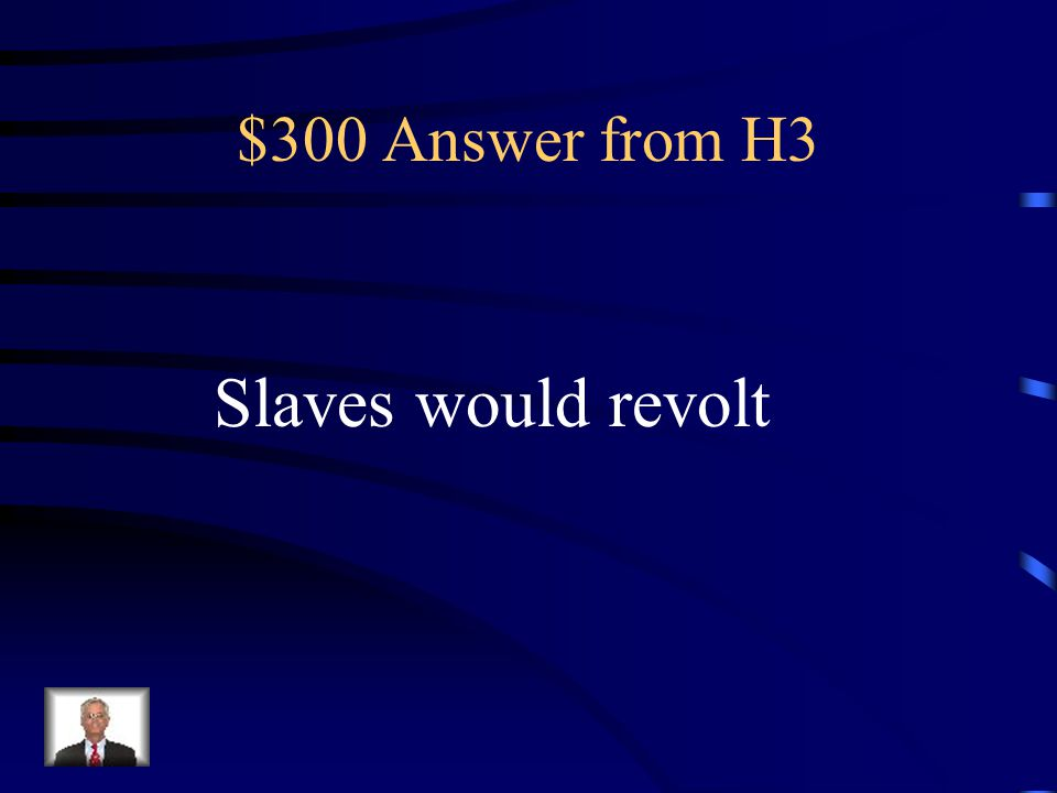 $300 Question from H3 John Brown's raid directly touched on one of the greatest fears of Southerners which was that